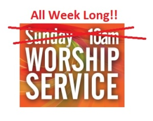 worship service all week long